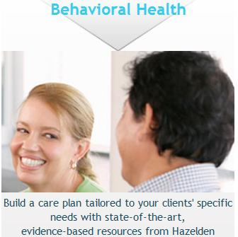 Behavioral Health - Build a care plan tailored to your clients' specific needs with state-of-the-art, evidence based resources